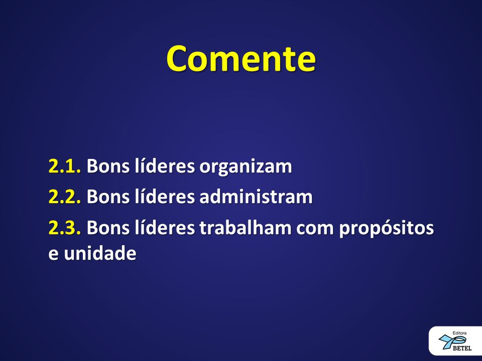 Comente 2.1. Bons líderes organizam 2.2. Bons líderes administram