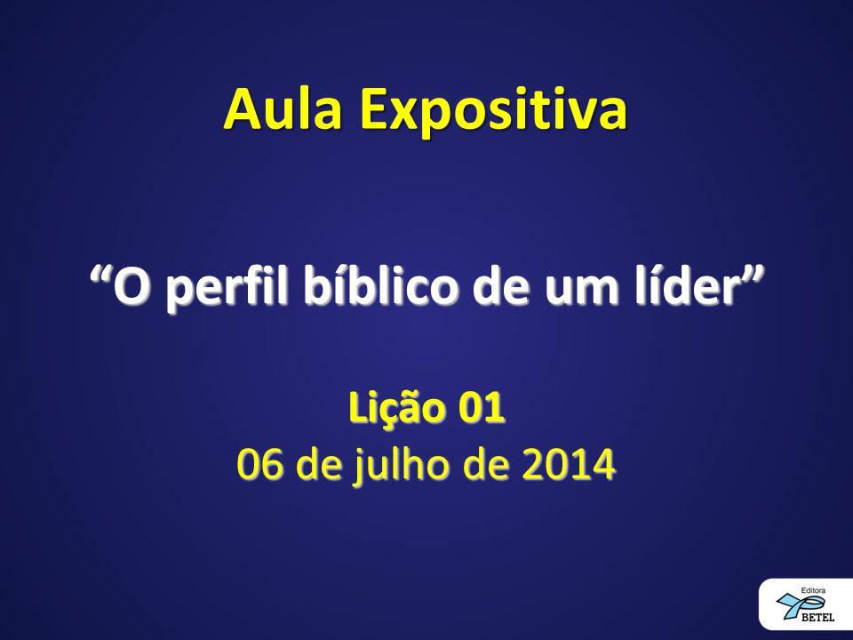 O perfil bíblico de um líder Lição 01 06 de julho de 2014