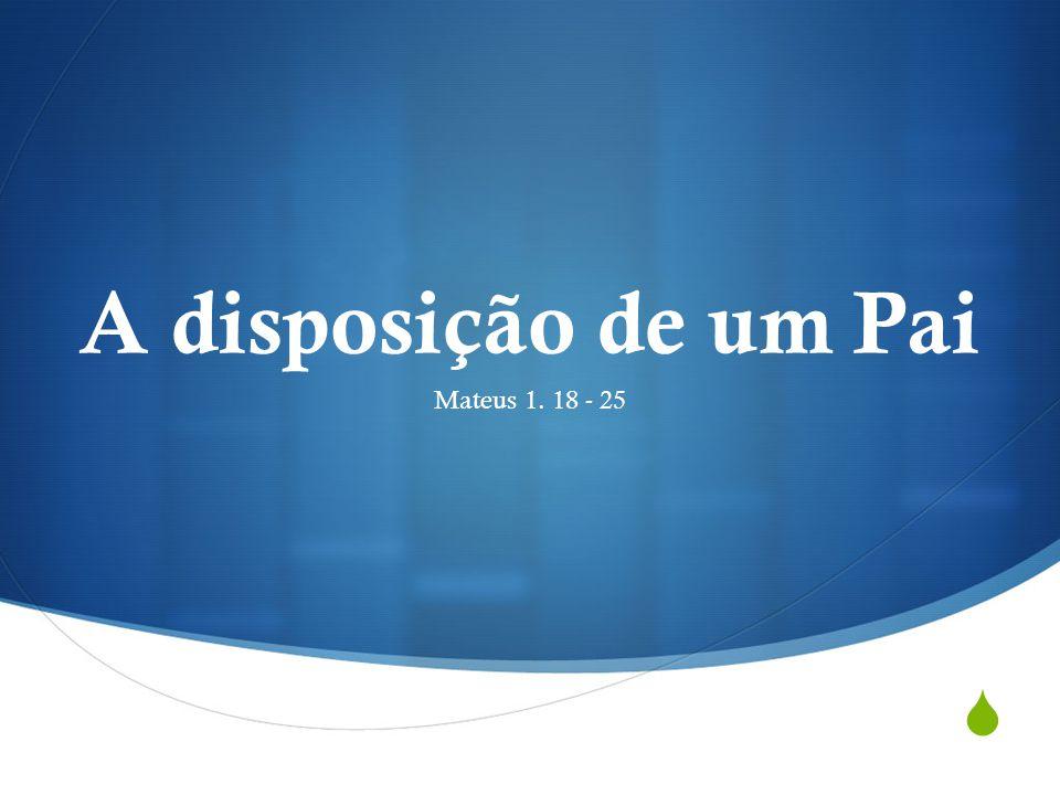 A disposição de um Pai Mateus 1. 18 - 25