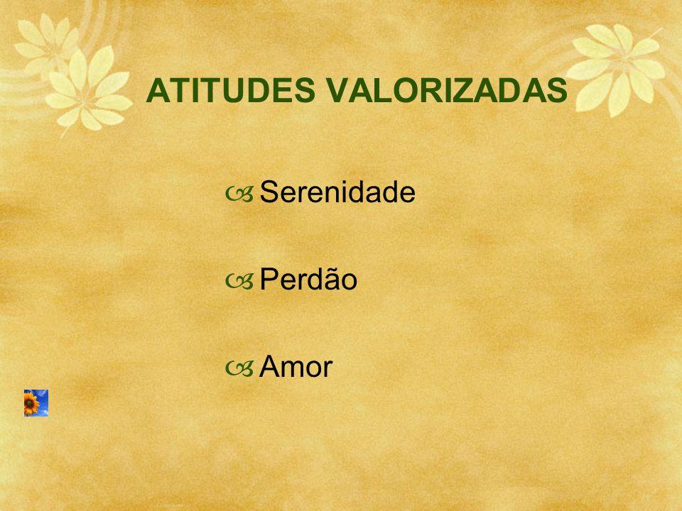 ATITUDES VALORIZADAS Serenidade Perdão Amor