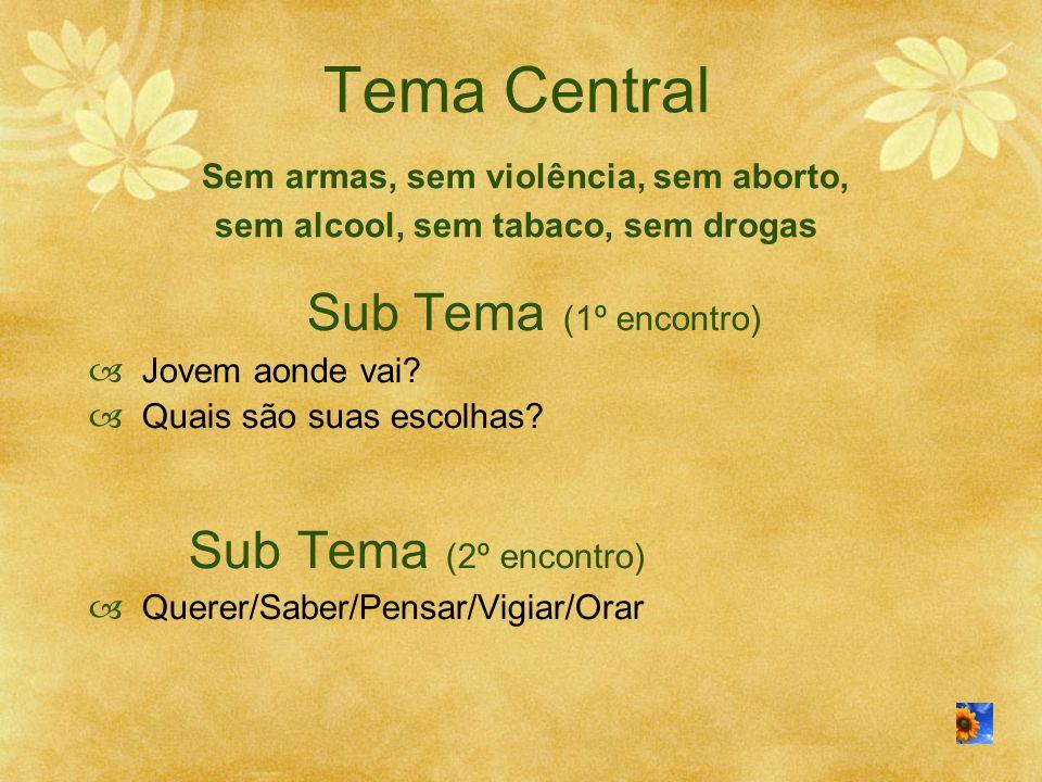 Tema Central Sem armas, sem violência, sem aborto, sem alcool, sem tabaco, sem drogas