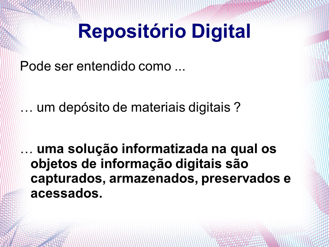 Repositório Digital Pode ser entendido como ...