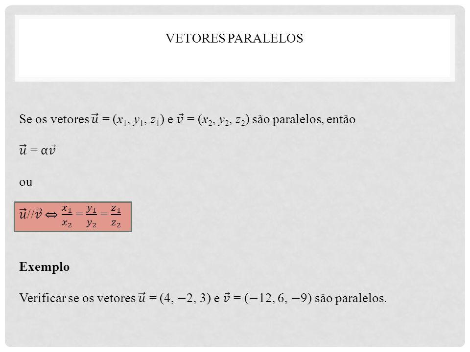 Vetores paralelos Se os vetores 𝑢 = (x1, y1, z1) e 𝑣 = (x2, y2, z2) são paralelos, então. 𝑢 = α 𝑣.