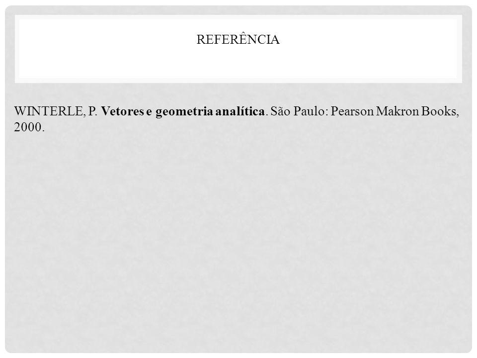 REFERÊNCIA WINTERLE, P. Vetores e geometria analítica. São Paulo: Pearson Makron Books, 2000.