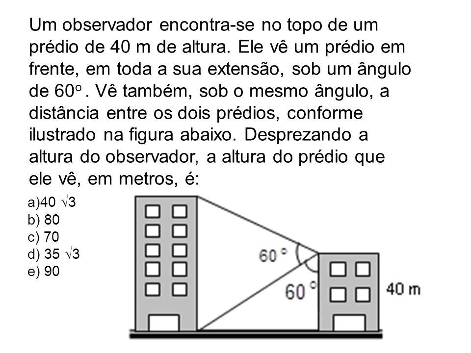 Um observador encontra-se no topo de um prédio de 40 m de altura