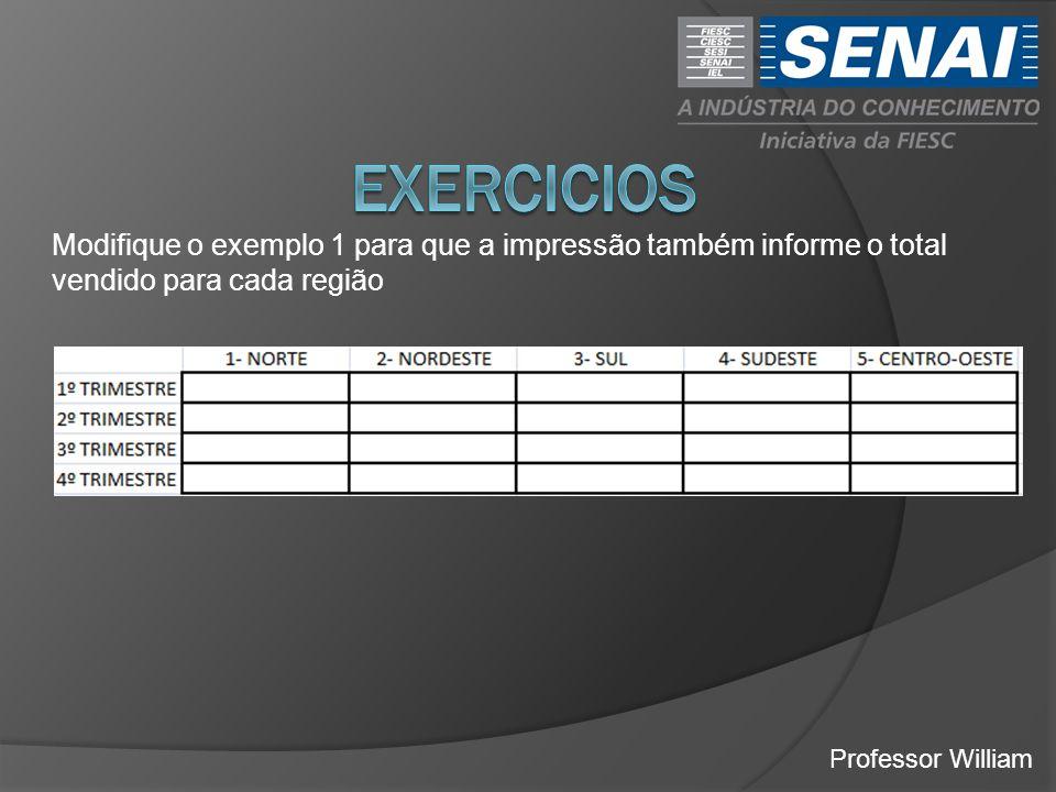 EXERCICIOS Modifique o exemplo 1 para que a impressão também informe o total vendido para cada região.