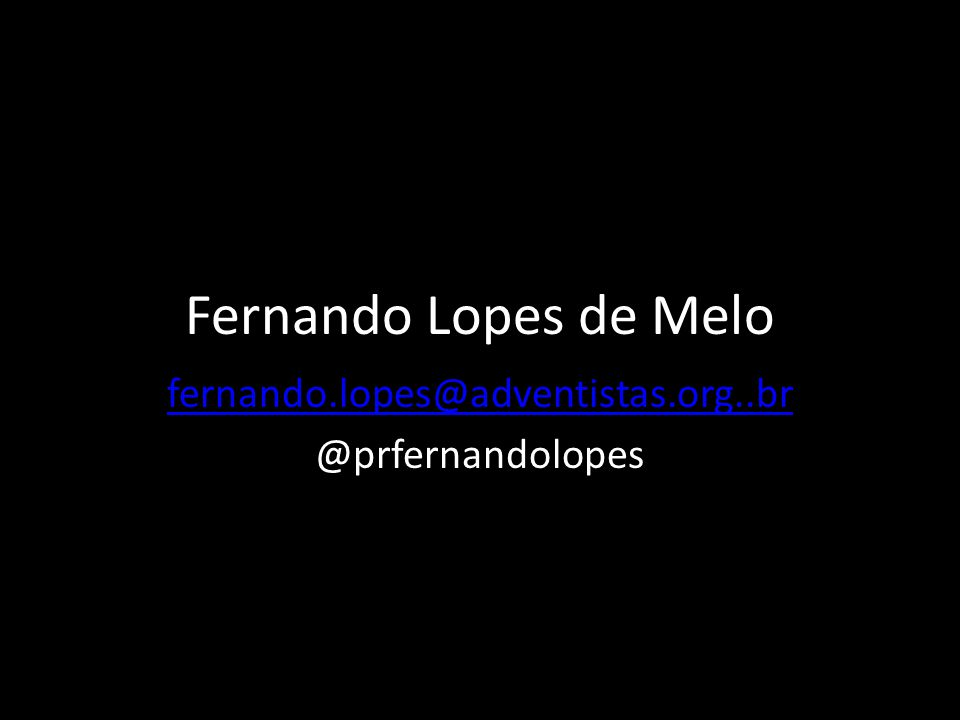Fernando Lopes de Melo fernando.lopes@adventistas.org..br