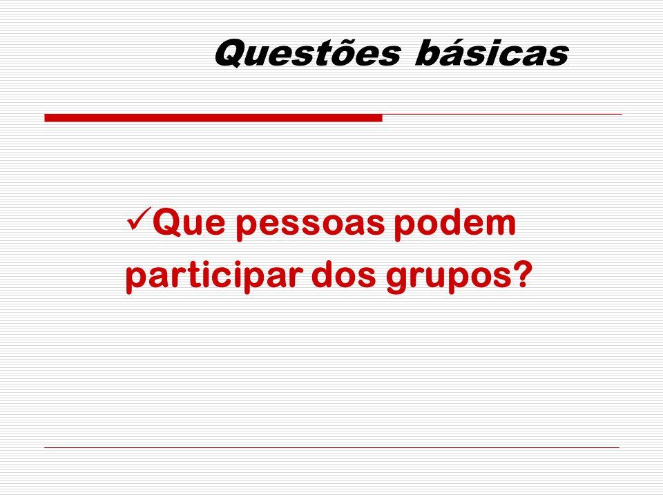 Questões básicas Que pessoas podem participar dos grupos