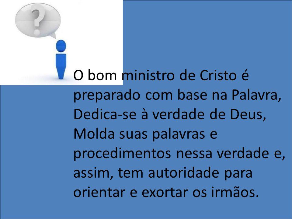 O bom ministro de Cristo é preparado com base na Palavra,