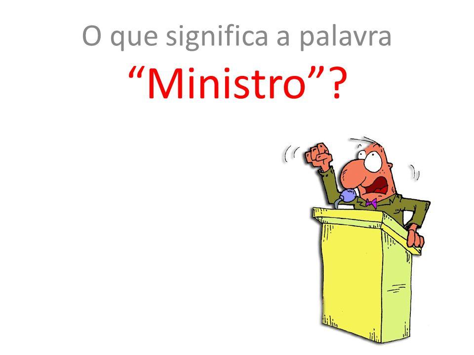 O que significa a palavra Ministro