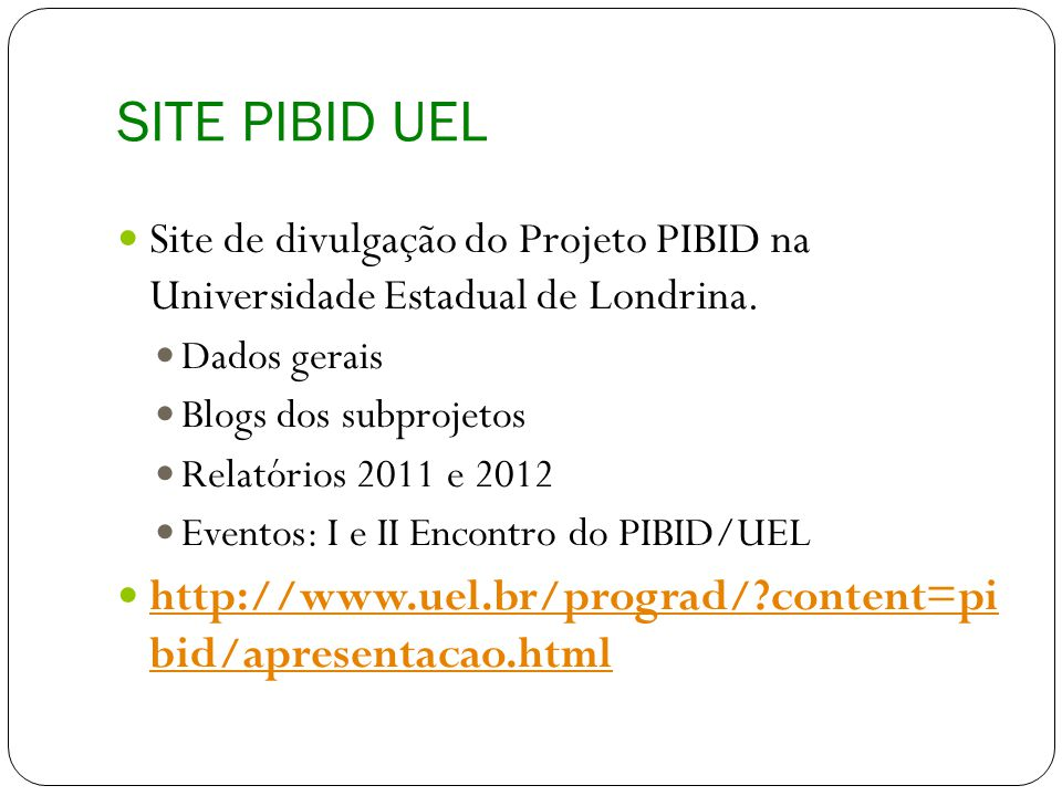 SITE PIBID UEL Site de divulgação do Projeto PIBID na Universidade Estadual de Londrina. Dados gerais.