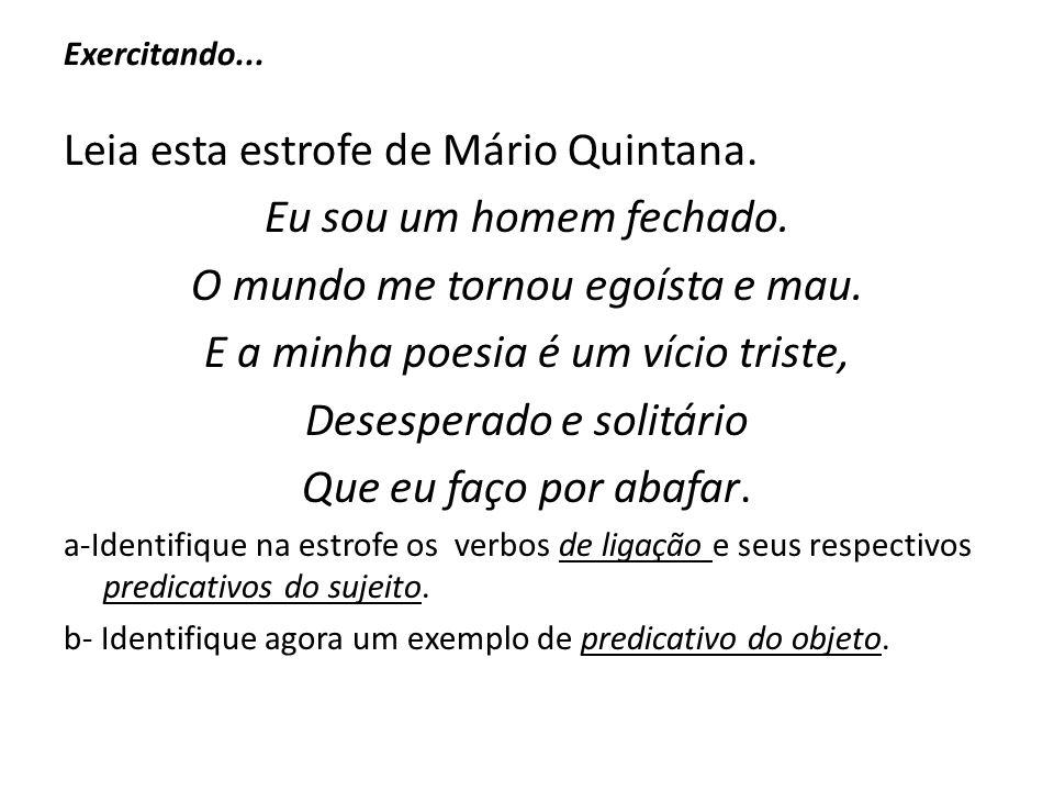 Leia esta estrofe de Mário Quintana. Eu sou um homem fechado.