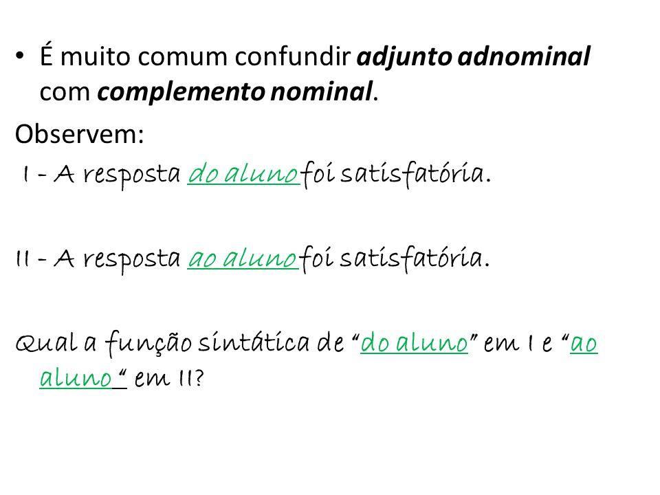 É muito comum confundir adjunto adnominal com complemento nominal.