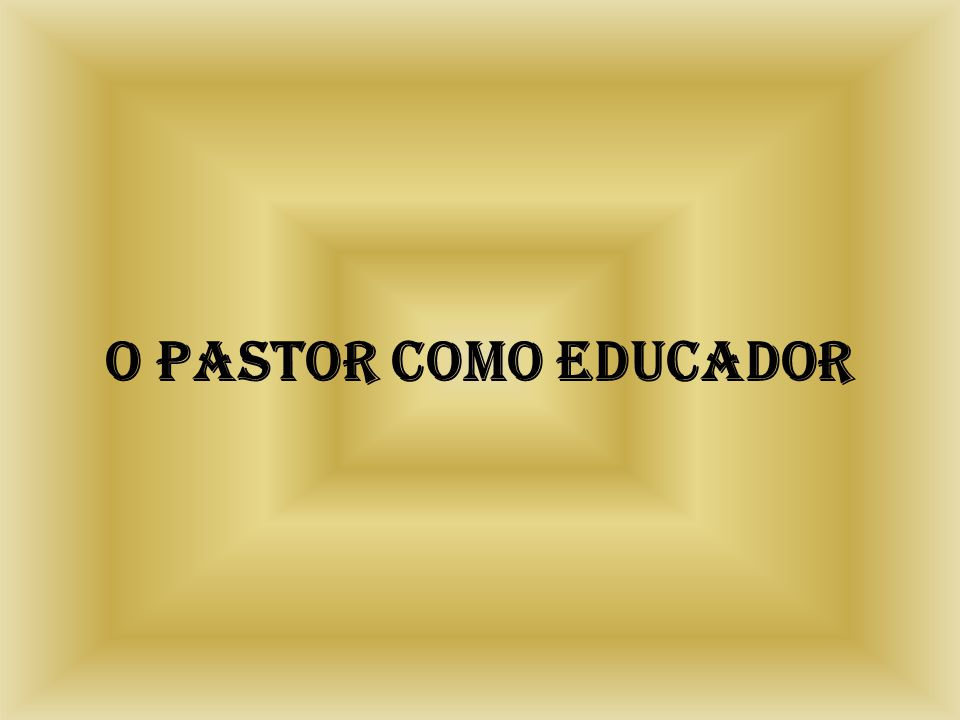 O Pastor como educador