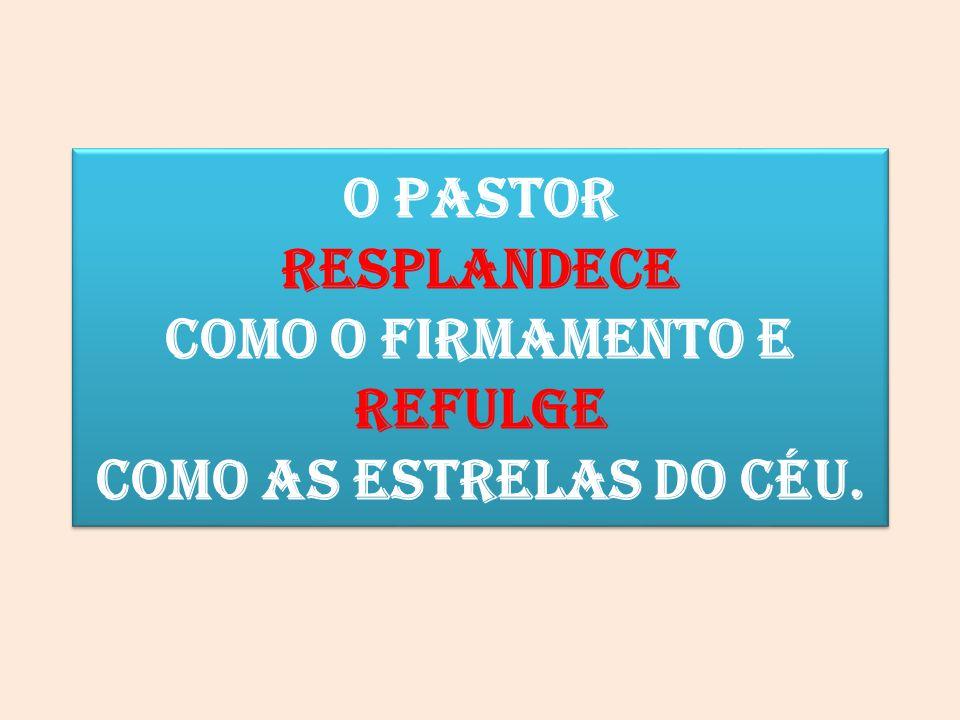 O Pastor resplandece como o firmamento e refulge como as estrelas do céu.
