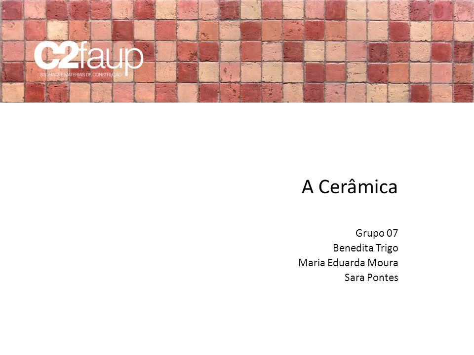 A Cerâmica Grupo 07 Benedita Trigo Maria Eduarda Moura Sara Pontes