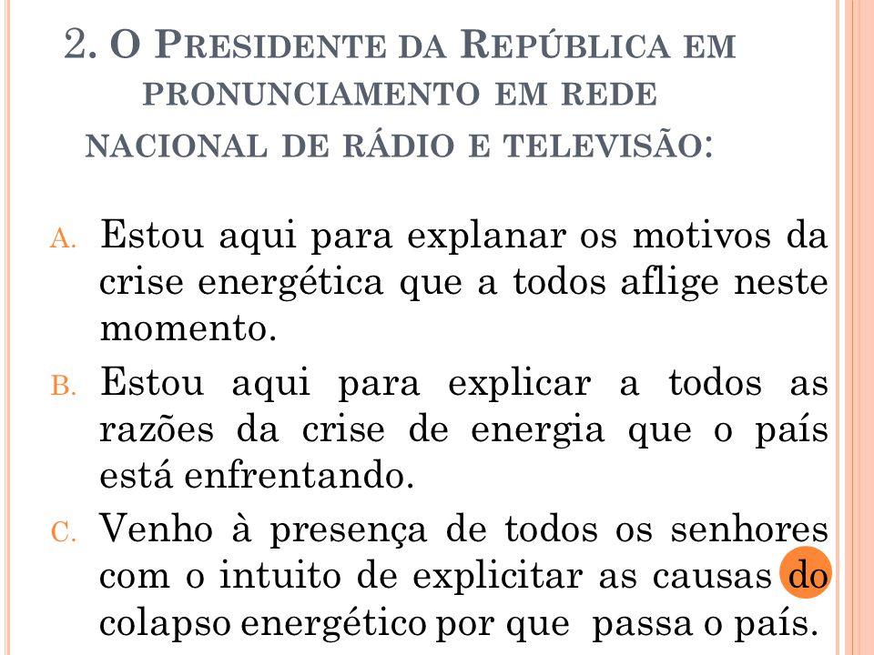 2. O Presidente da República em pronunciamento em rede nacional de rádio e televisão: