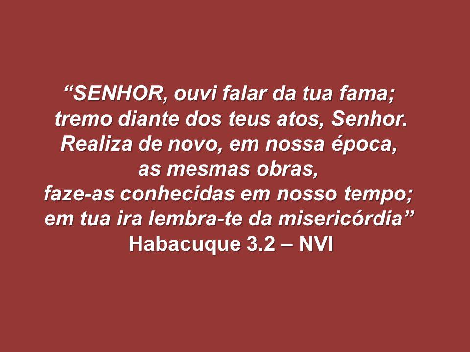 SENHOR, ouvi falar da tua fama; tremo diante dos teus atos, Senhor.