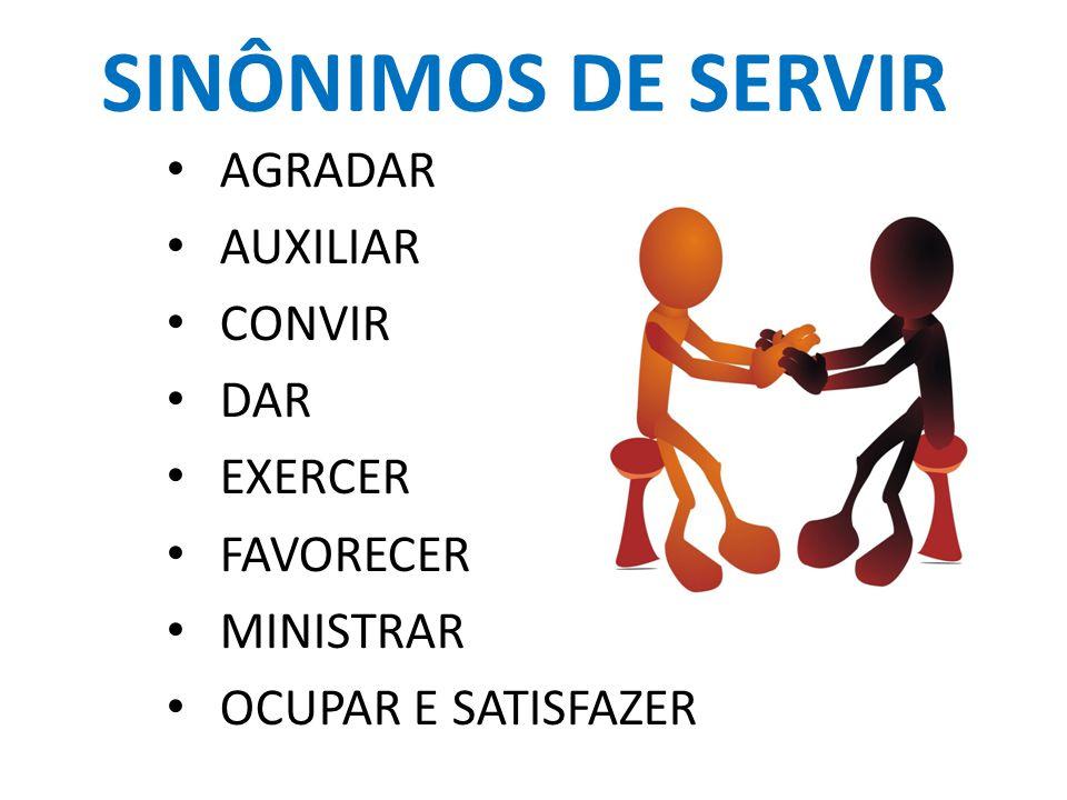 SINÔNIMOS DE SERVIR AGRADAR AUXILIAR CONVIR DAR EXERCER FAVORECER