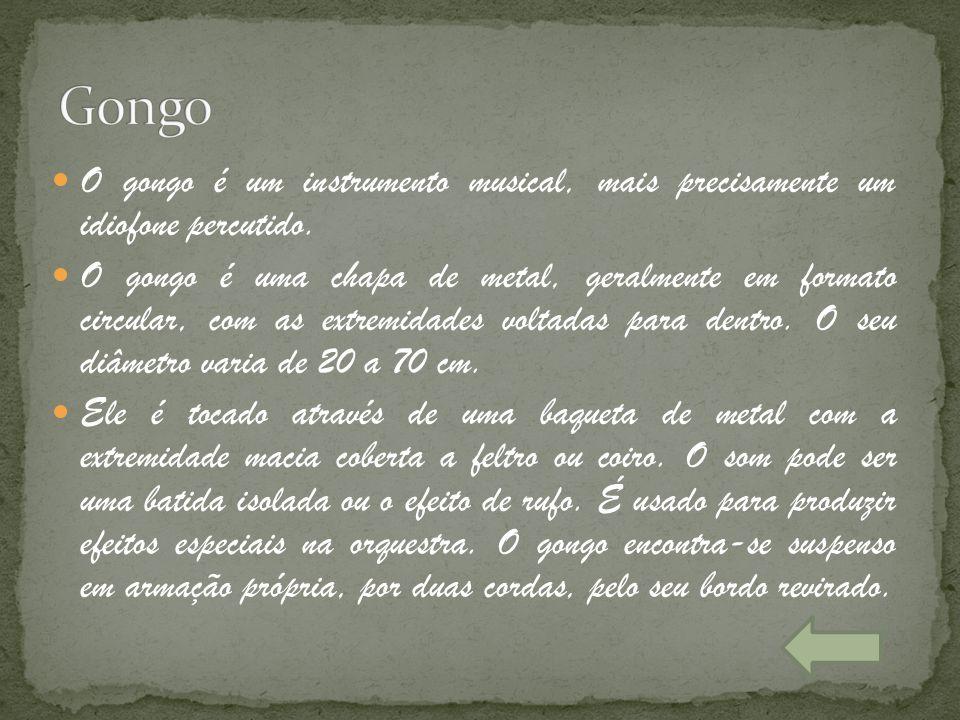 Gongo O gongo é um instrumento musical, mais precisamente um idiofone percutido.