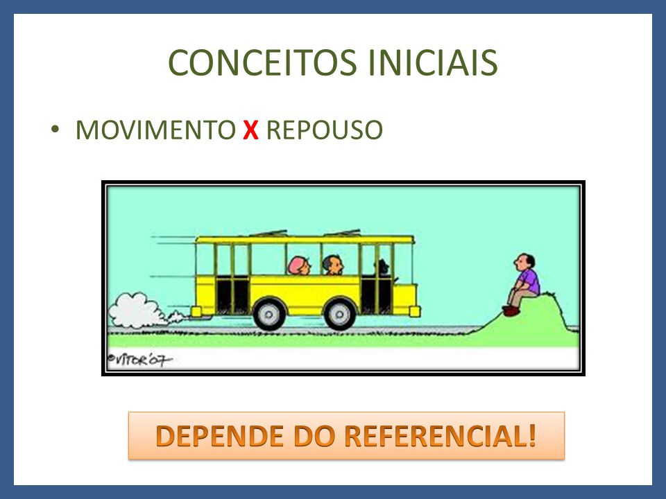 DEPENDE DO REFERENCIAL!