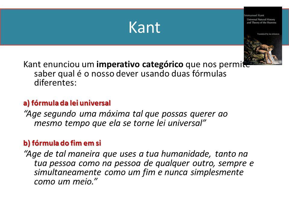 Kant Kant enunciou um imperativo categórico que nos permite saber qual é o nosso dever usando duas fórmulas diferentes: