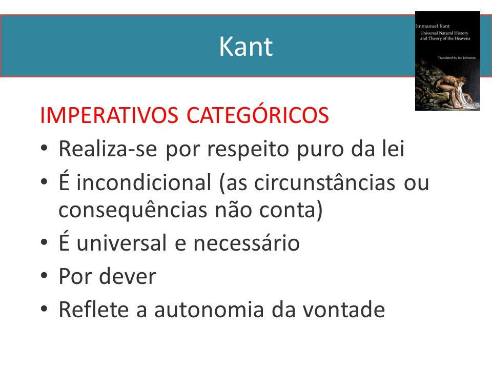 Kant IMPERATIVOS CATEGÓRICOS Realiza-se por respeito puro da lei