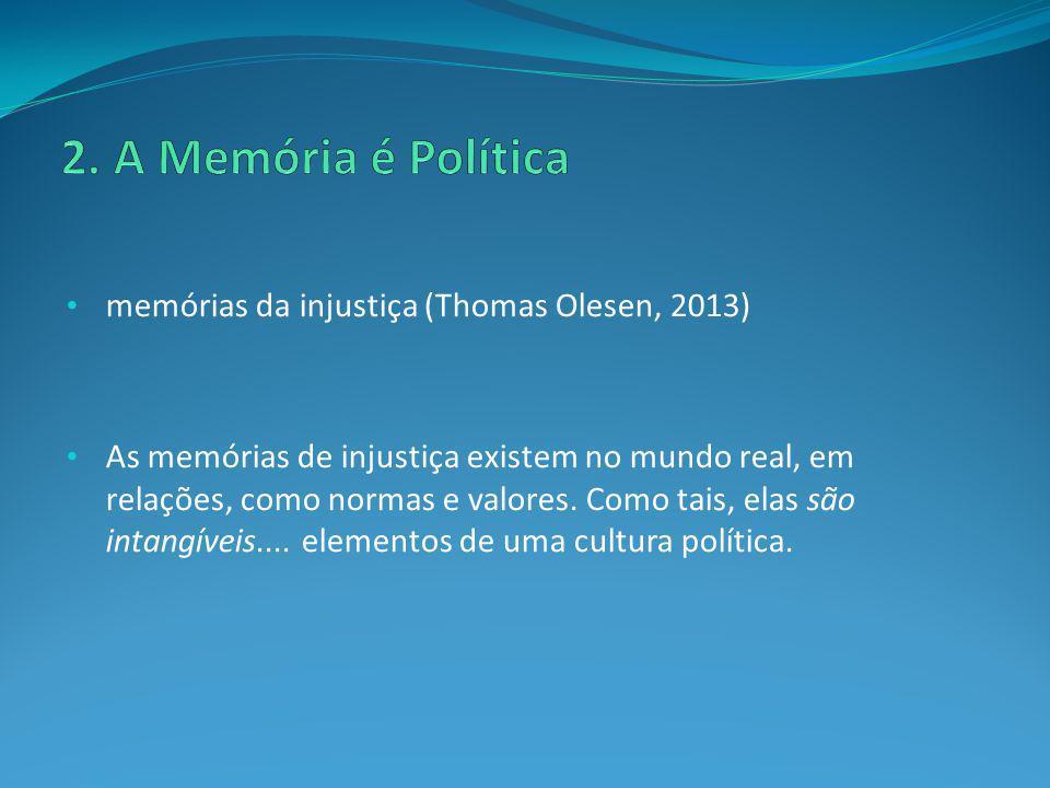 2. A Memória é Política memórias da injustiça (Thomas Olesen, 2013)