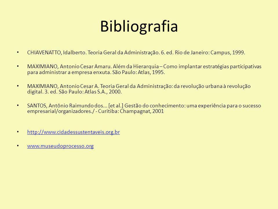 Bibliografia CHIAVENATTO, Idalberto. Teoria Geral da Administração. 6. ed. Rio de Janeiro: Campus, 1999.