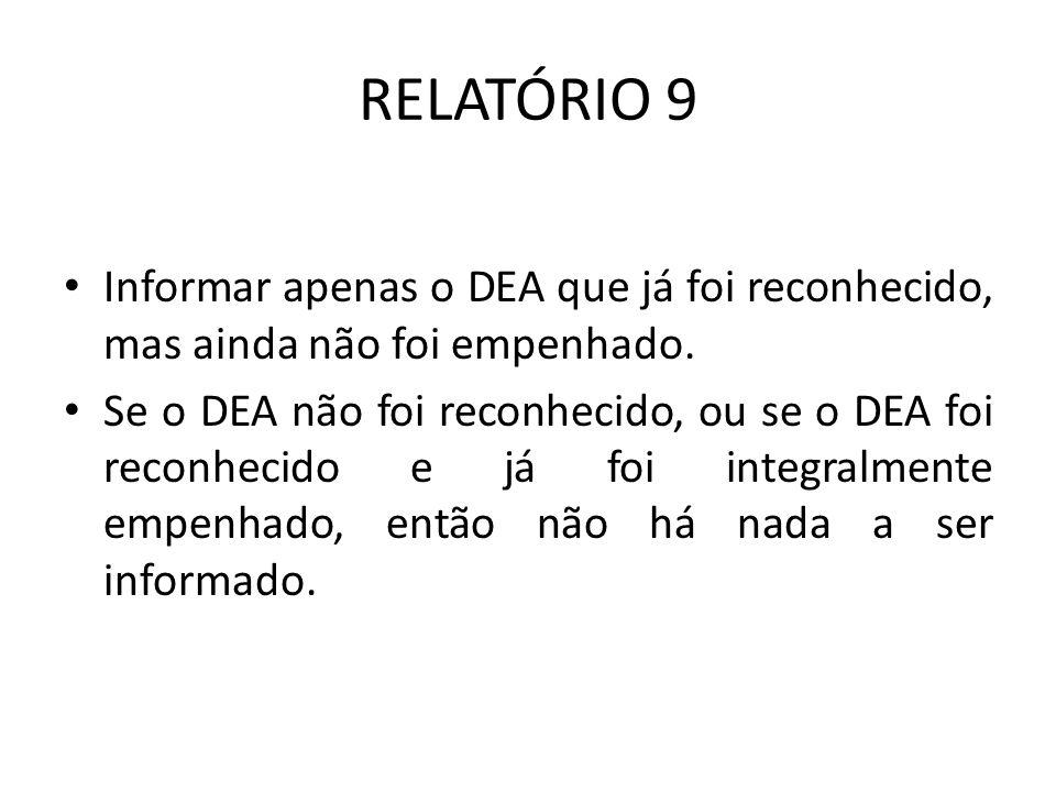 RELATÓRIO 9 Informar apenas o DEA que já foi reconhecido, mas ainda não foi empenhado.