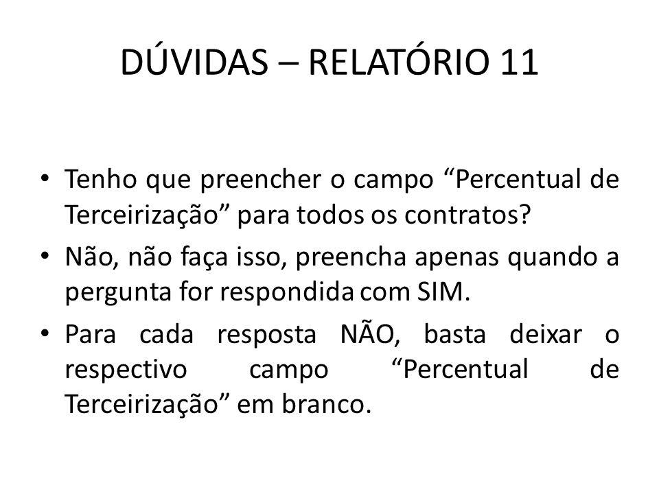 DÚVIDAS – RELATÓRIO 11 Tenho que preencher o campo Percentual de Terceirização para todos os contratos