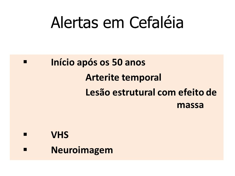 Alertas em Cefaléia § Início após os 50 anos Arterite temporal