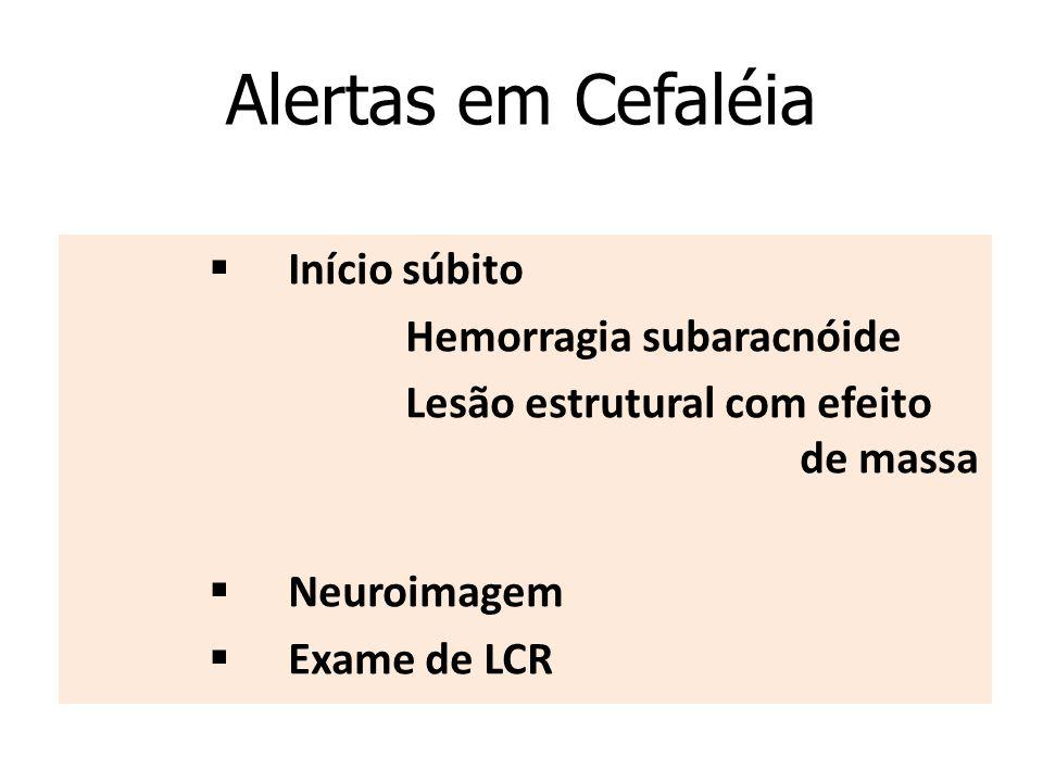 Alertas em Cefaléia § Início súbito Hemorragia subaracnóide