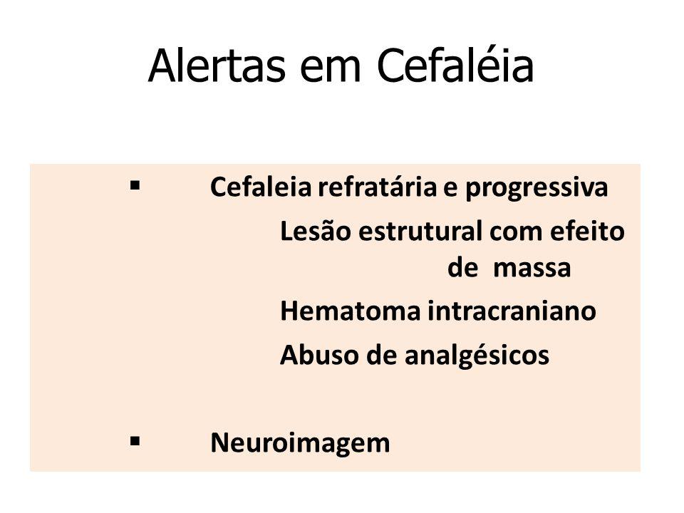 Alertas em Cefaléia § Cefaleia refratária e progressiva