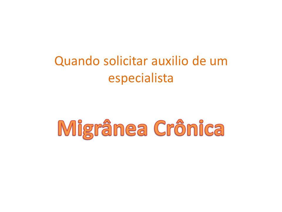 Quando solicitar auxilio de um especialista Migrânea Crônica