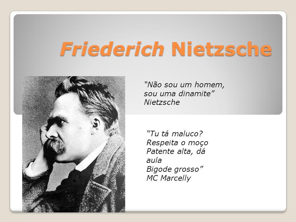 Friederich Nietzsche Não sou um homem, sou uma dinamite Nietzsche