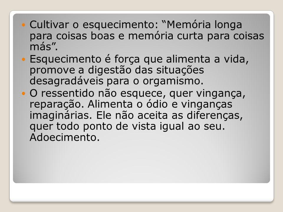 Cultivar o esquecimento: Memória longa para coisas boas e memória curta para coisas más .