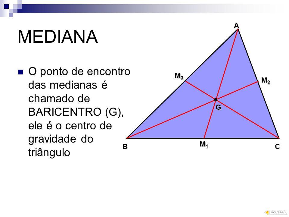 MEDIANA A. O ponto de encontro das medianas é chamado de BARICENTRO (G), ele é o centro de gravidade do triângulo.