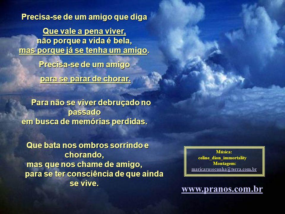 06 www.pranos.com.br Precisa-se de um amigo que diga