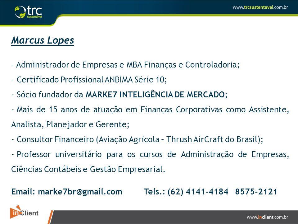 Marcus Lopes - Administrador de Empresas e MBA Finanças e Controladoria; - Certificado Profissional ANBIMA Série 10;