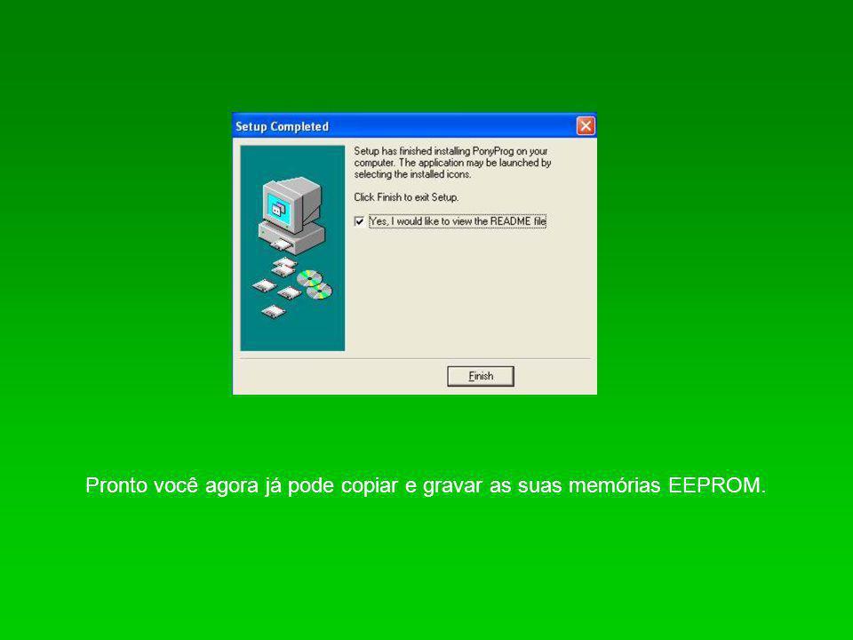 Pronto você agora já pode copiar e gravar as suas memórias EEPROM.