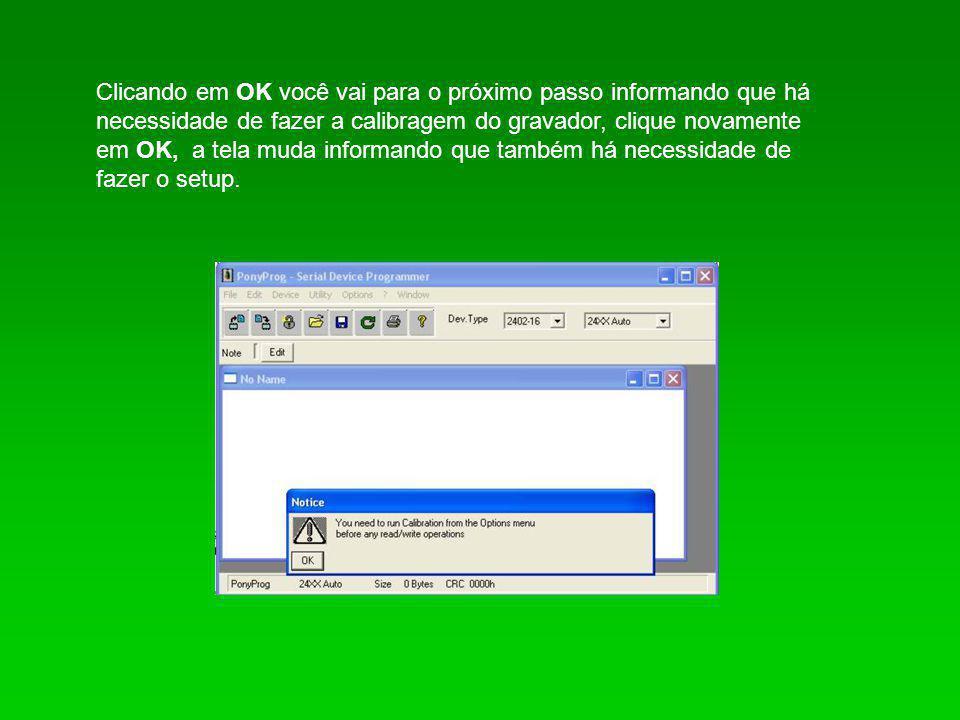 Clicando em OK você vai para o próximo passo informando que há necessidade de fazer a calibragem do gravador, clique novamente em OK, a tela muda informando que também há necessidade de fazer o setup.