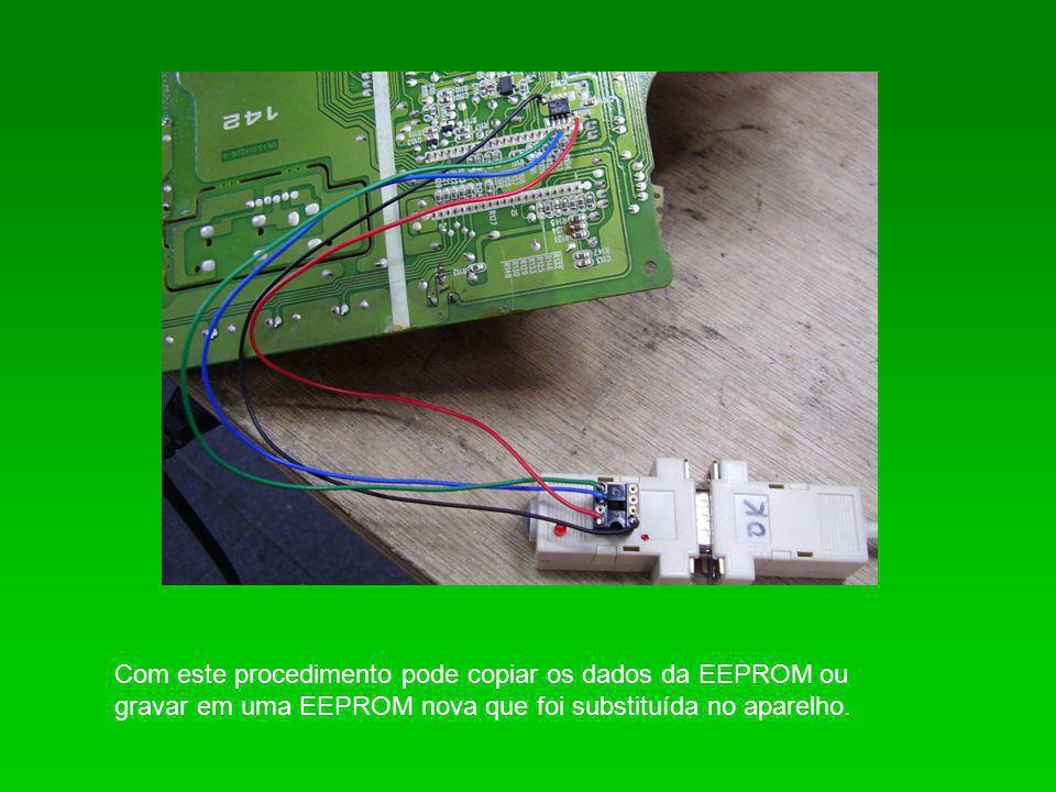 Com este procedimento pode copiar os dados da EEPROM ou gravar em uma EEPROM nova que foi substituída no aparelho.