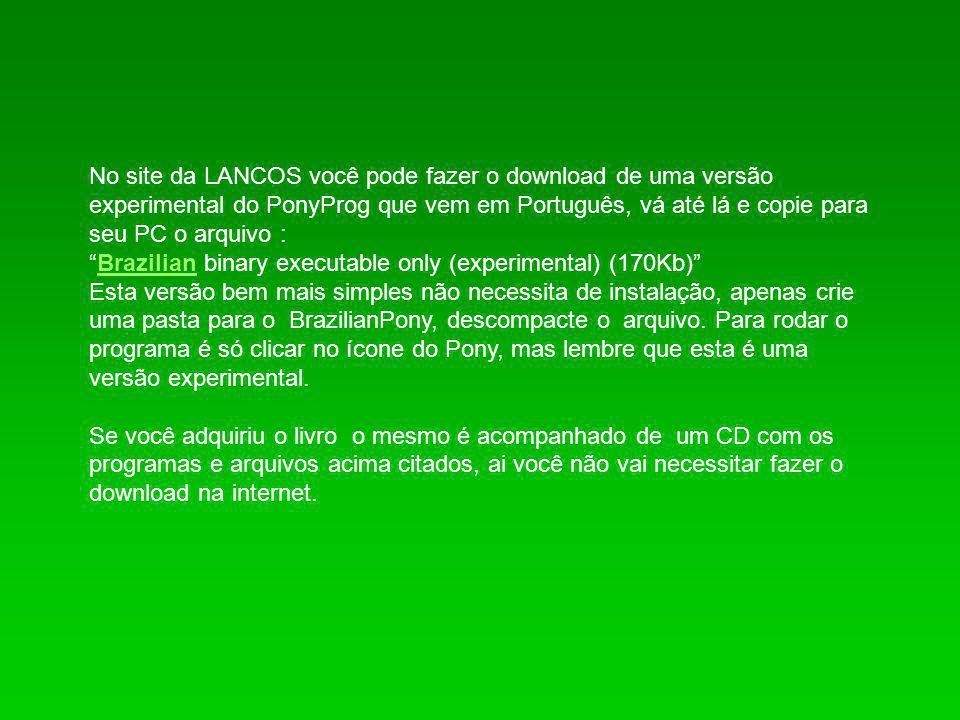 No site da LANCOS você pode fazer o download de uma versão experimental do PonyProg que vem em Português, vá até lá e copie para seu PC o arquivo :
