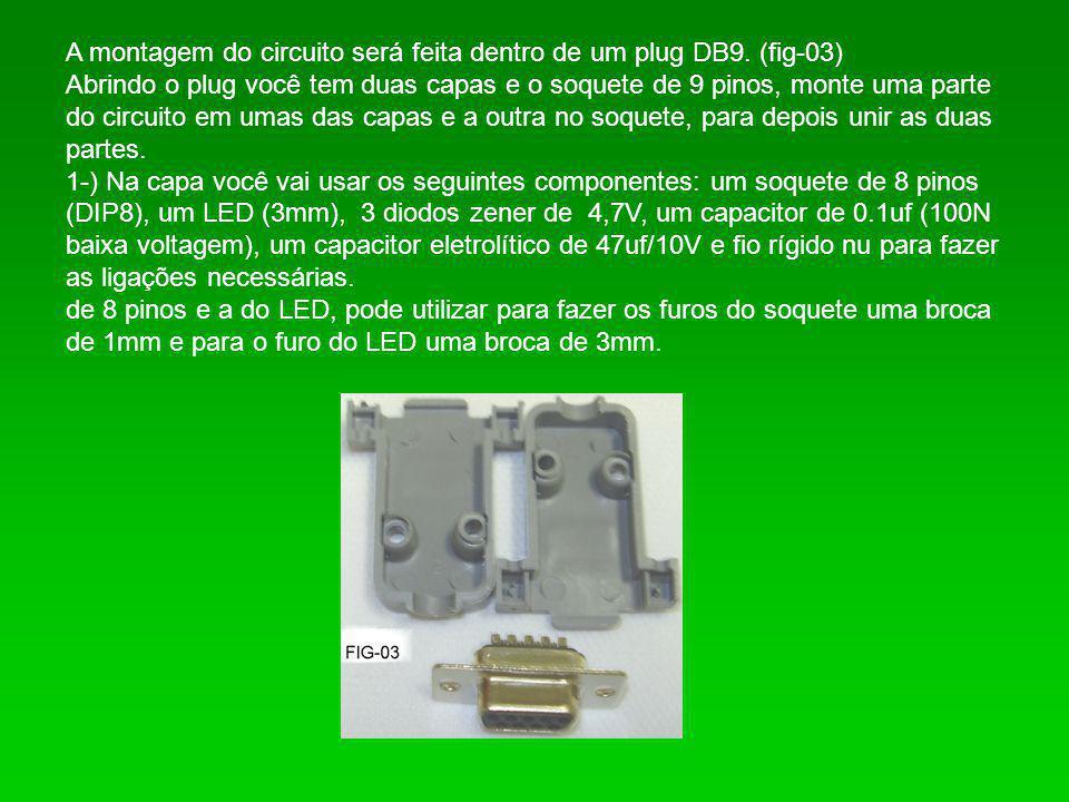 A montagem do circuito será feita dentro de um plug DB9. (fig-03)
