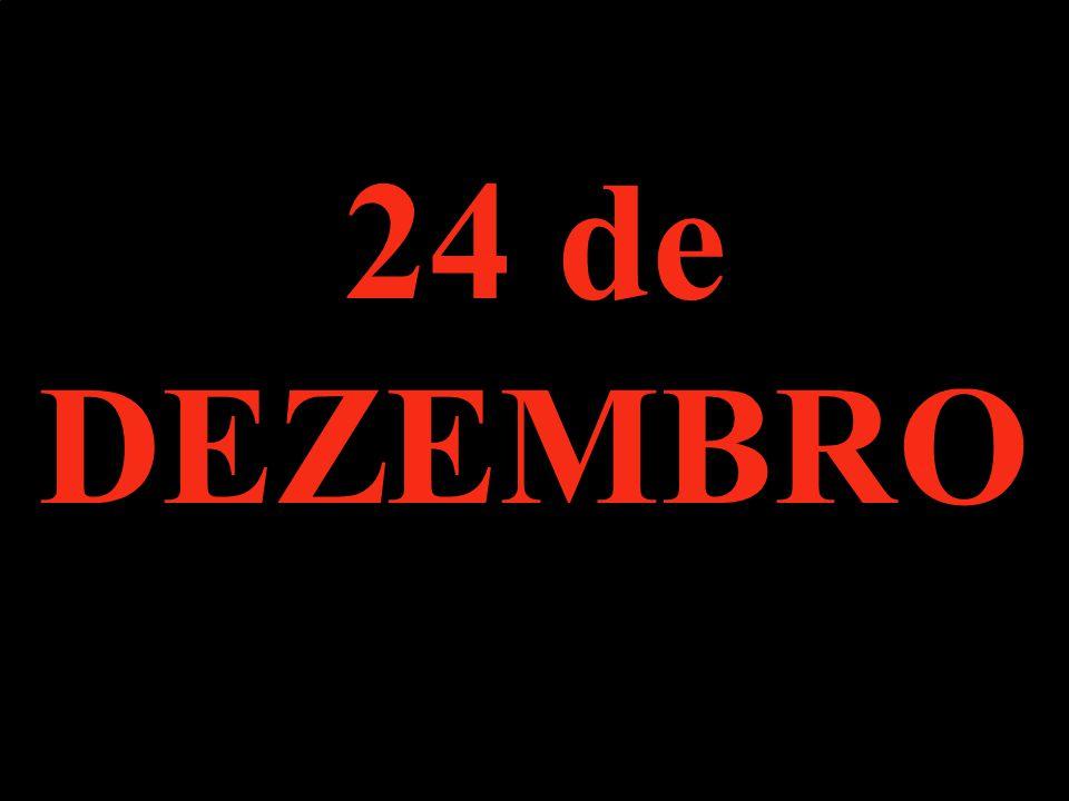 24 de DEZEMBRO