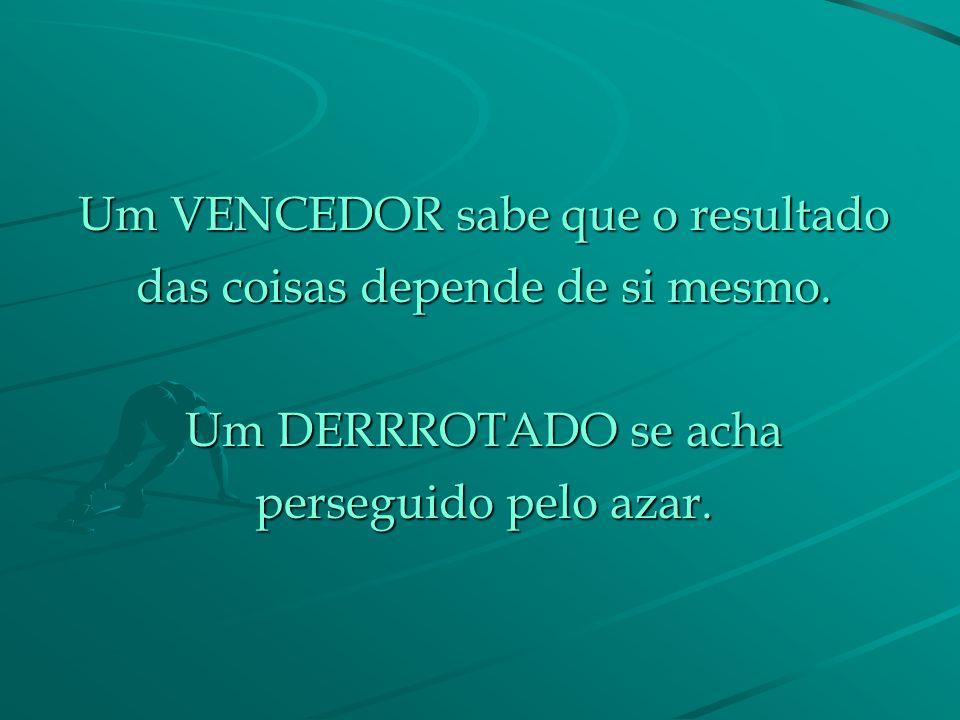 Um VENCEDOR sabe que o resultado das coisas depende de si mesmo.