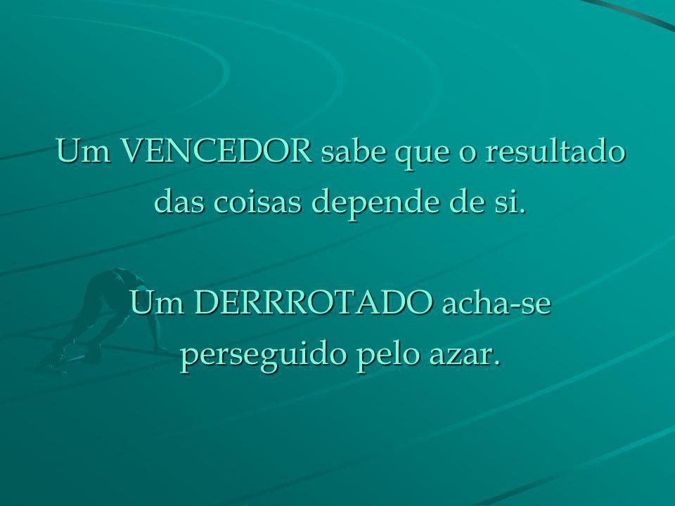 Um VENCEDOR sabe que o resultado das coisas depende de si.