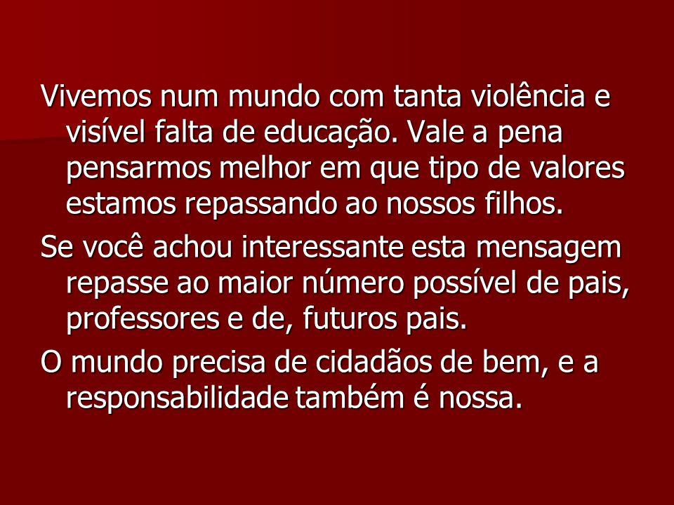 Vivemos num mundo com tanta violência e visível falta de educação