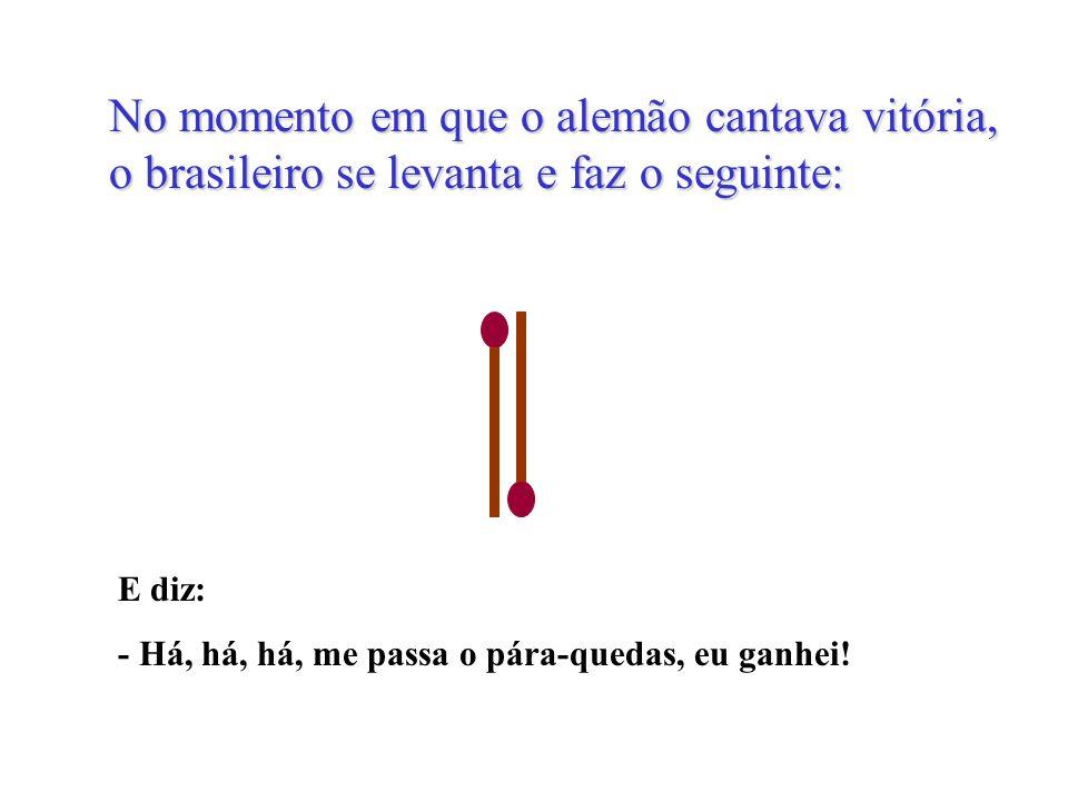 No momento em que o alemão cantava vitória, o brasileiro se levanta e faz o seguinte: